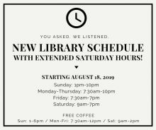 New library hours are as follows Sunday: 1pm to 1pm, Monday - Thursday: 7:30am to 10pm, Friday: 7:30am to 7pm, Saturday: 9am to 7pm